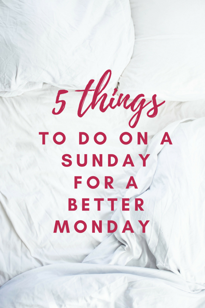 5 Things to do on a Sunday for a better Monday